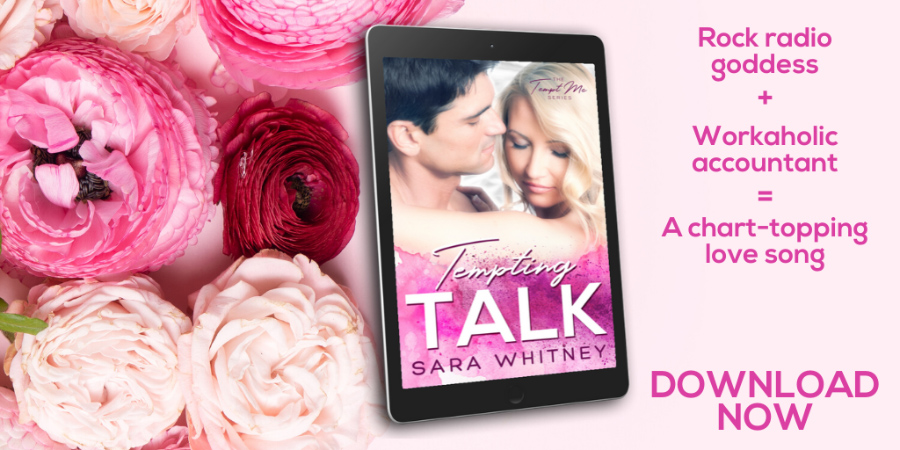 Teaser for TEMPTING TALK, the third book in the adult contemporary romantic comedy series, Tempt Me, by Sara Whitney.