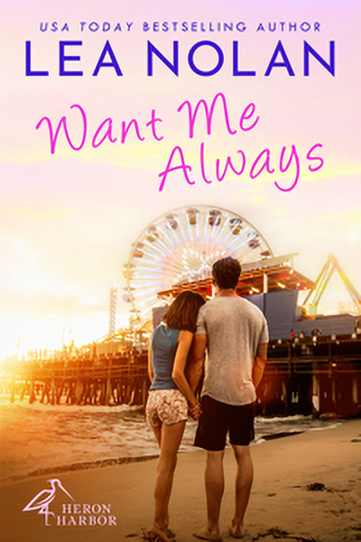 Cover for WANT ME ALWAYS, the first book in the adult contemporary romance series, Heron Harbor, by USA Today bestselling author, Lea Nolan, releasing April 21, 2020