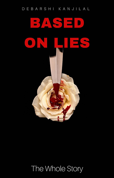 Cover for BASED ON LIES – THE WHOLE STORY, a stand-alone adult dark romance/psychological thriller, by Debarshi Kanjilal