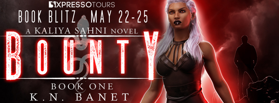 Welcome to the book blitz for BOUNTY, the first book in the adult urban fantasy series, Kaliya Sahni, by K.N. Banet