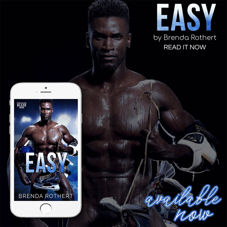 Available Now: EASY, the sixth book the adult contemporary sports romance series, Chicago Blaze Hockey, by Brenda Rothert