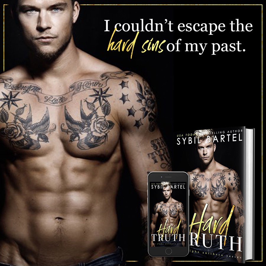 Teaser from HARD TRUTH, the fourth book in the adult contemporary romance series, Alpha Antihero, by USA Today bestselling author, Sybil Bartel