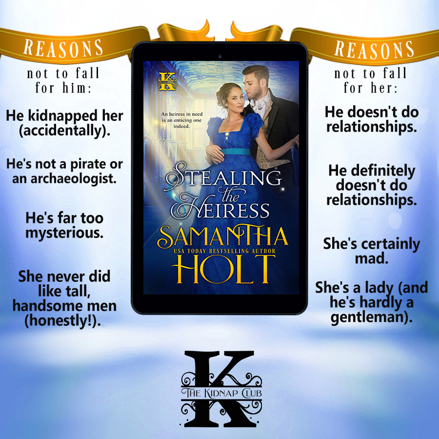 Quotes from STEALING THE HEIRESS, the second book in the adult historical romance series,The Kidnap Club, by USA Today bestselling author, Samantha Holt