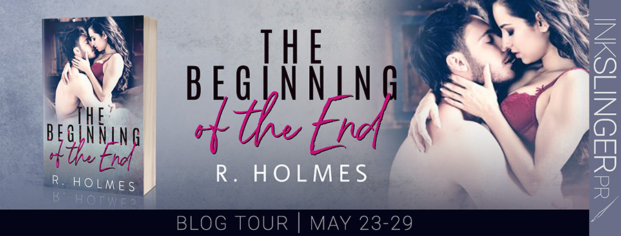 Welcome to the blog tour for THE BEGINNING OF THE END, a stand-alone adult contemporary romance, by R. Holmes