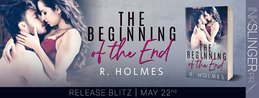 Today is release day for THE BEGINNING OF THE END, a stand-alone adult contemporary romance, by R. Holmes