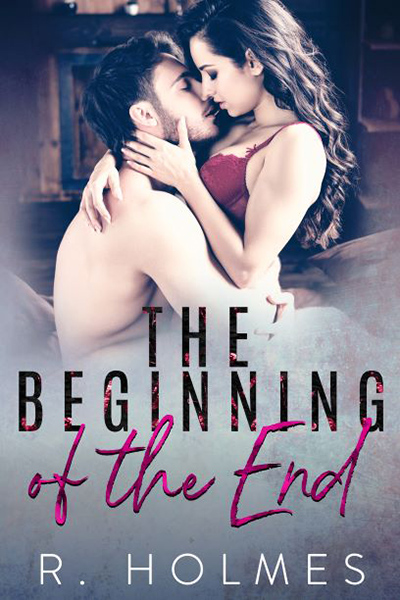 Cover for THE BEGINNING OF THE END, a stand-alone adult contemporary romance, by R. Holmes