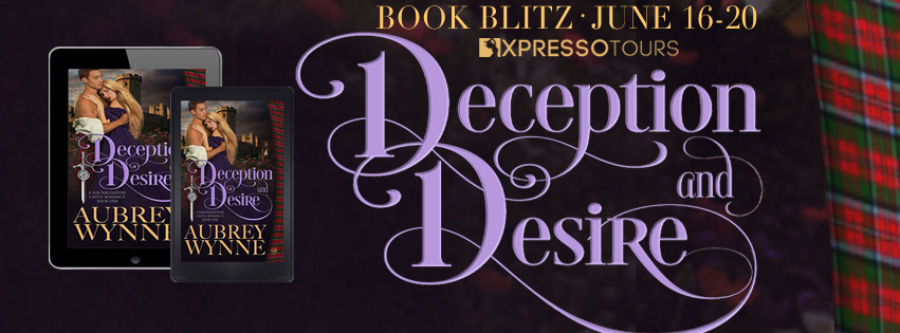 Welcome to the book blitz for DECEPTION AND DESIRE, the first book in the adult historical romance series, MacNaughton Castle, by Aubrey Wynne
