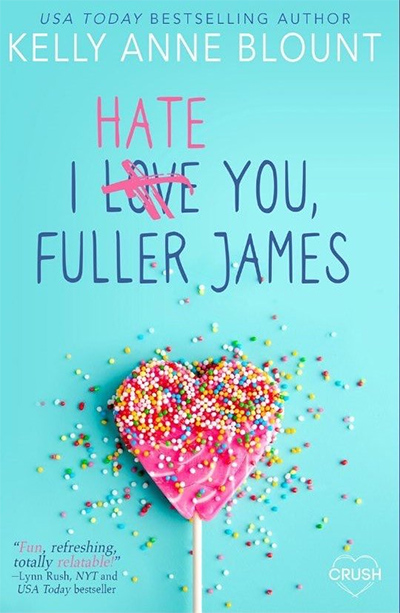 I HATE YOU FULLER JAMES, a young adult contemporary romance by USA Today bestselling author Kelly Anne Blount