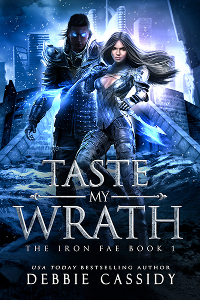 for TASTE MY WRATH, the first book in the adult urban fantasy romance series, The Iron Fae, by USA Today bestselling author, Debbie Cassidy