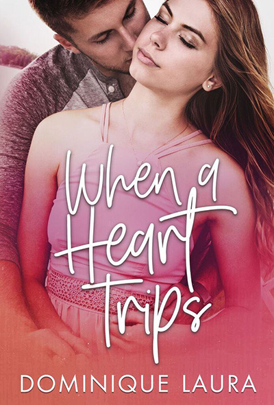 Cover for WHEN A HEART TRIPS, a stand-alone young adult contemporary romance/coming of age story by Dominique Laura