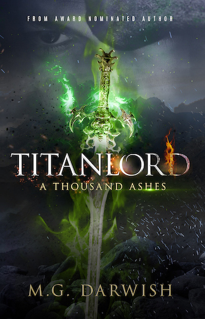 A THOUSAND ASHES, the second book in the adult fantasy series, Titanlord, by M.G. Darwish