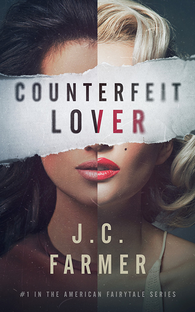 COUNTERFEIT LOVER, the first book in the adult romantic thriller series, American Fairytale, by J.C. Farmer