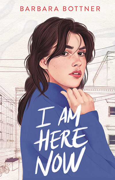 I AM HERE NOW, a standalone young adult coming-of-age, by Barbara Bottner