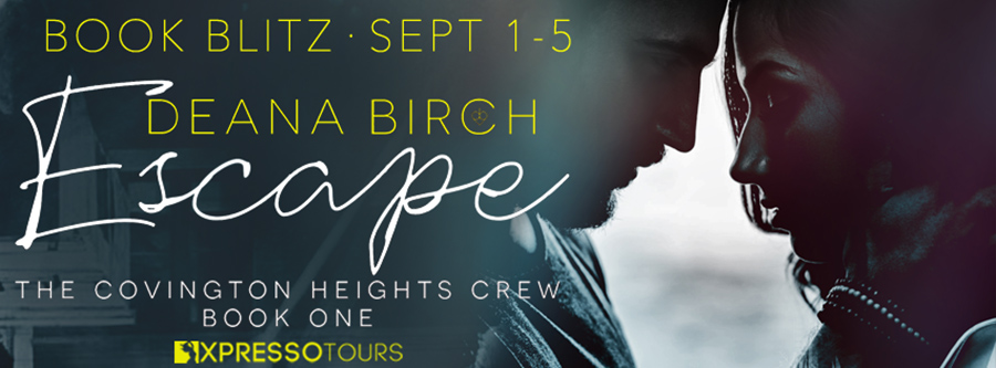 Welcome to the book blitz for ESCAPE, the first book in the adult romantic suspense series, The Covington Heights Crew, by Deana Birch