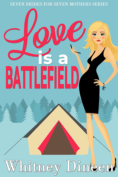 LOVE IS A BATTLEFIELD, the first book in the adult contemporary romantic comedy series, Seven Brides for Seven Mothers, by Whitney Dineen