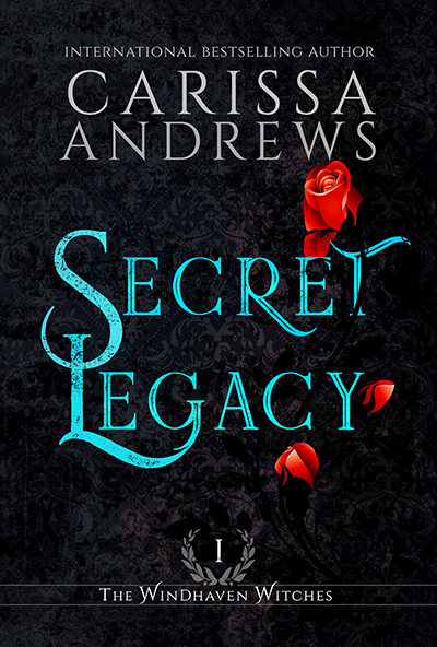 SECRET LEGACY, the first book in the adult paranormal romance series, The Windhaven Witches, by international bestselling author, Carissa Andrews