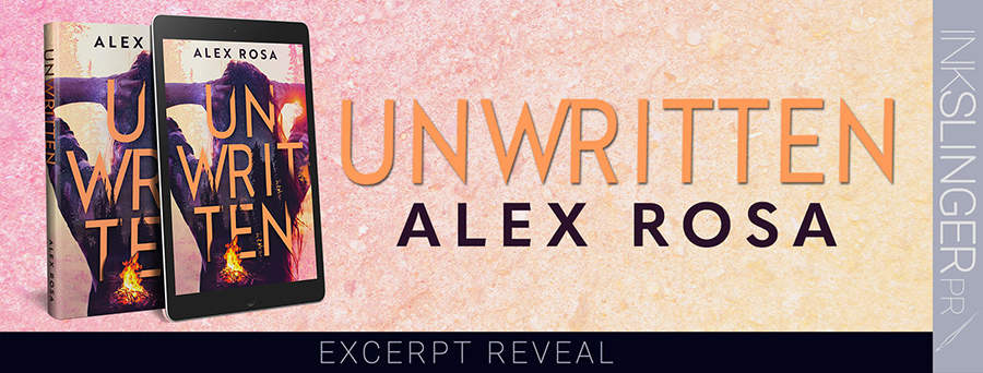 Author Alex Rosa is revealing an excerpt from UNWRITTEN, a stand-alone adult contemporary romance, releasing September 15, 2020