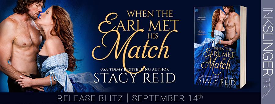 Today is release day for WHEN THE EARL MET HIS MATCH, the fourth book in the adult regency romance series, Wedded by Scandal, by USA Today bestselling author, Stacy Reid