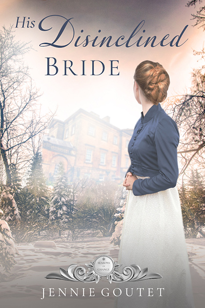HIS DISINCLINED BRIDE, the seventh book in the adult historical regency romance series, Seasons of Change, by Jennie Goutet