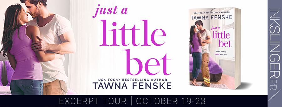 Entangled Amara and  USA Today bestselling author, Tawna Fenske, are revealing an excerpt from JUST A LITTLE BET, the second book in the adult contemporary romantic comedy series, Where There's Smoke, releasing October 26, 2020
