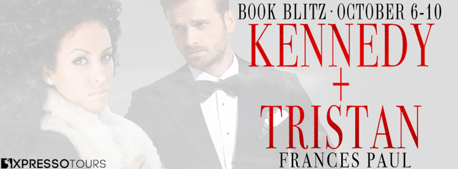 Welcome to the book blitz for KENNEDY AND TRISTAN, KENNEDY AND TRISTAN, the first book in the adult romantic suspense series, Moretti Crime Family, by Frances Paul