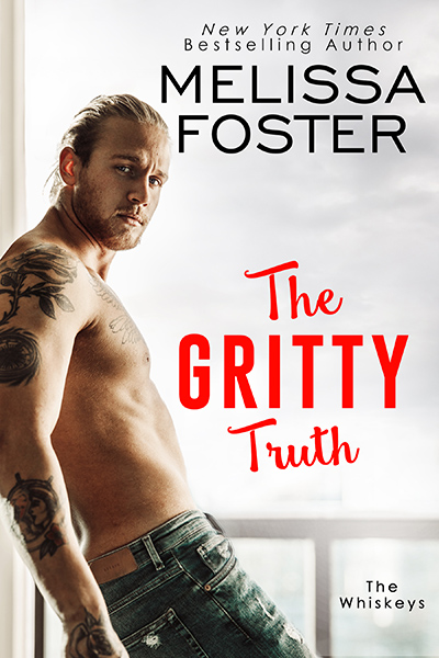 THE GRITTY TRUTH, the seventh book in the adult contemporary romance series, The Whiskeys, by New York Times and USA Today bestselling author, Melissa Foster