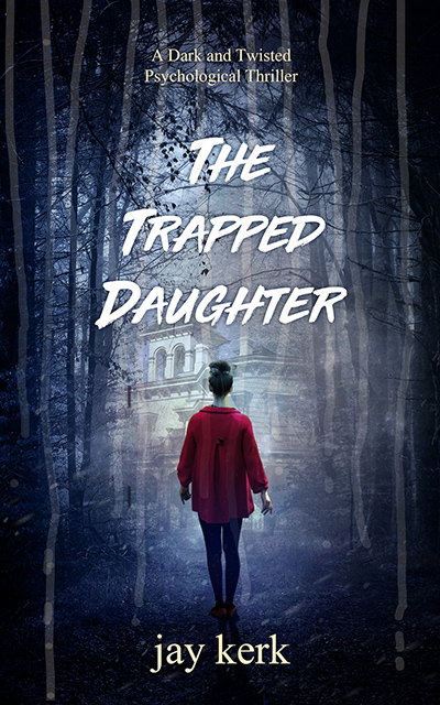 THE TRAPPED DAUGHTER, a stand-alone adult psychological thriller by Jay Kerk