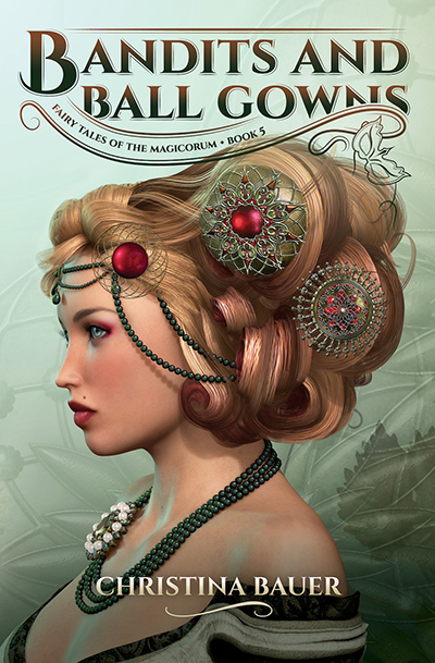 BANDITS AND BALL GOWNS, the fifth book in the young adult paranormal romance series, Fairy Tales of the Magicorum, by Christina Bauer