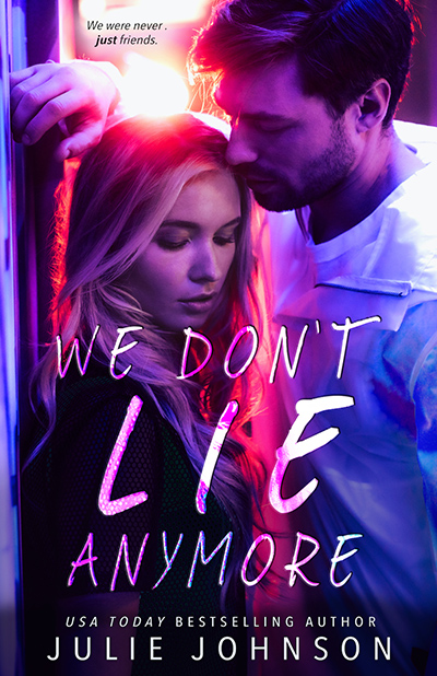 WE DON'T LIE ANYMORE, the second book in the new adult contemporary romance duet, Don't, by USA Today bestselling author Julie Johnson