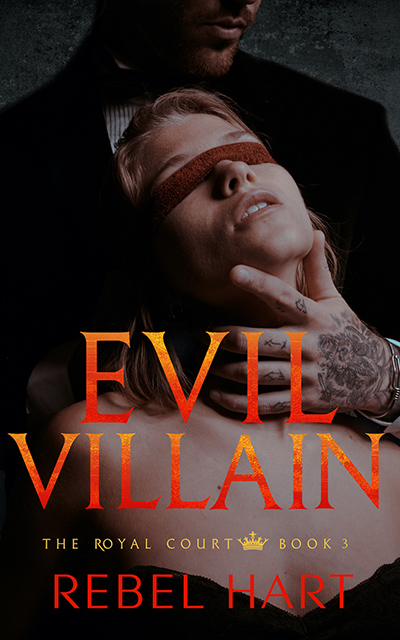 EVIL VILLAIN, the third book in the new adult contemporary romance series, The Royal Court, by Rebel Hart