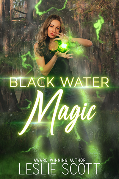BLACK WATER MAGIC, the first book in the adult paranormal romance/urban fantasy series, Teagan Blackwater, by Leslie Scott