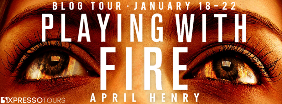 Welcome to the blog tour for PLAYING WITH FIRE, a stand-alone young adult thriller by April Henry