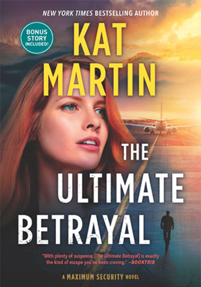 THE ULTIMATE BETRAYAL, the third book in the adult romantic suspense series, Maximum Security, by New York Times bestselling author Kat Martin