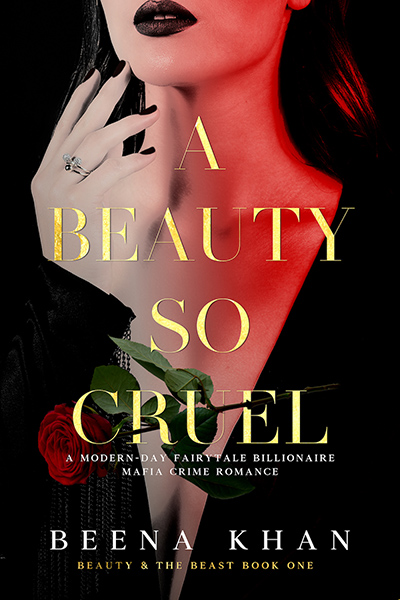 A BEAUTY SO CRUEL, the first book in the new adult contemporary romance series, Beauty and the Beast, by Beena Khan