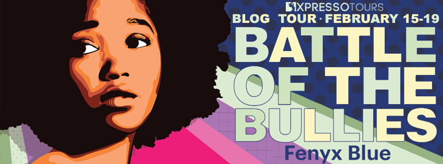 Welcome to the blog tour for BATTLE OF THE BULLIES, a young adult contemporary by Fenyx Blue