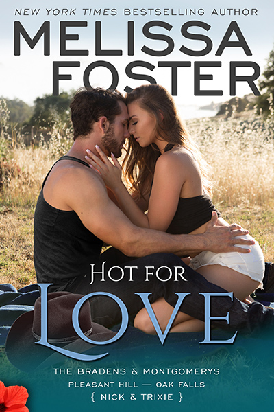 HOT FOR LOVE, the seventh book in the adult contemporary romance series, The Bradens and Montgomerys (Pleasant Hill - Oak Falls), by New York Times and USA Today bestselling author, Melissa Foster