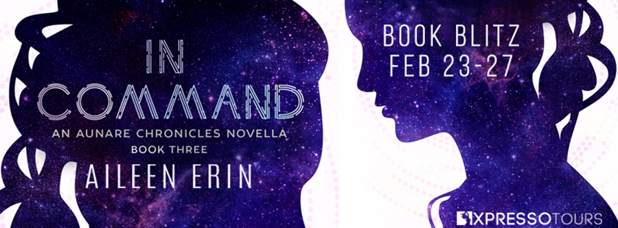 Welcome to the book blitz for IN COMMAND, a novella between books 2 and 3 in the young adult dystopian series, Aunare Chronicles, byUSA Today bestselling author, Aileen Erin