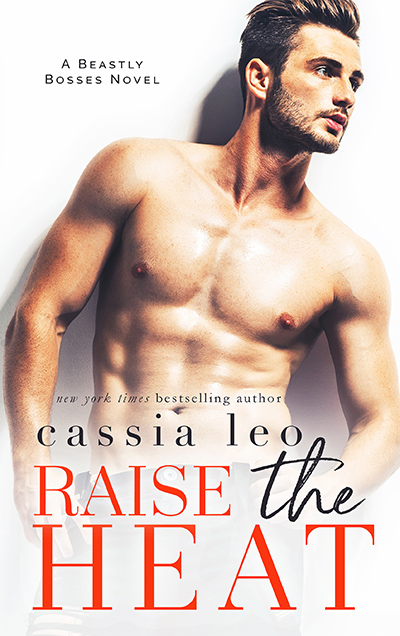 RAISE THE HEAT, the second book in the adult contemporary romance series, Beastly Bosses, by New York Times bestselling author Cassia Leo