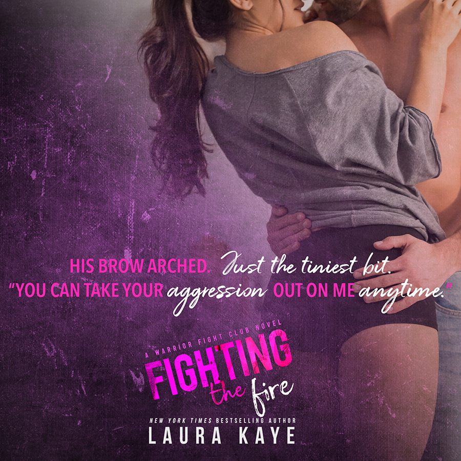 Teaser from FIGHTING THE FIRE, the third stand-alone book in the adult contemporary military romance series, Warrior Fight Club, by New York Times bestselling author, Laura Kaye
