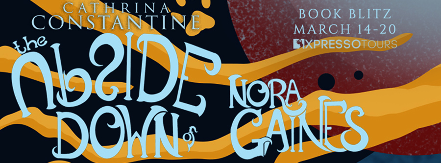 Welcome to the book blitz for THE UPSIDE DOWN OF NORA GAINES, a standalone young adult paranormal fantasy by Cathrina Constantine