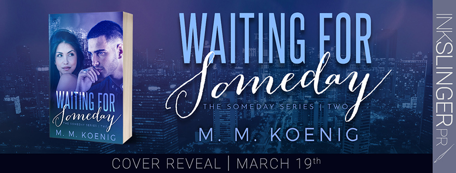 Author M.M. Koenig is revealing the cover to WAITING FOR SOMEDAY, the second book in new her adult contemporary romance series, Someday, releasing April 8, 2021