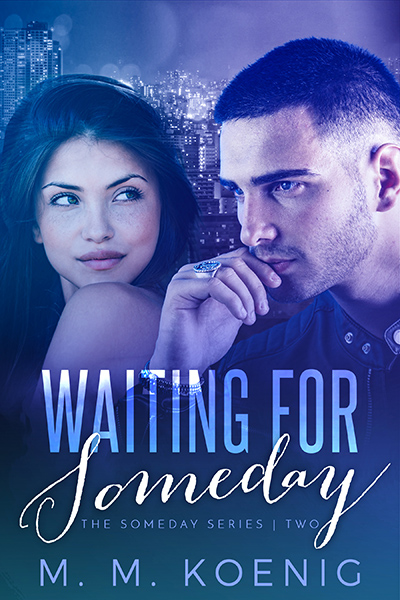 WAITING FOR SOMEDAY, the second book in the new adult contemporary romance series, Someday, by M.M. Koenig
