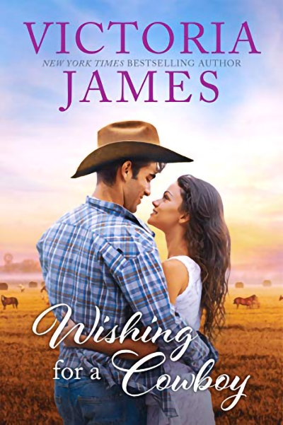 WISHING FOR A COWBOY, the third book in the adult contemporary romance series, Wishing River, by New York Times bestselling author, Victoria James
