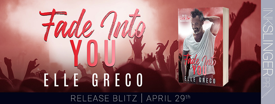 Today is release day for FADE INTO YOU, the fourth book in the adult contemporary rockstar romance series, LA Rock Star Romance, by Ell Greco