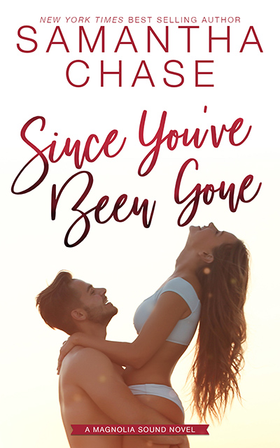 SINCE YOU'VE BEEN GONE, the eighth book in the adult contemporary romance series, Magnolia Sound, by New York Times and USA Today bestselling author, Samantha Chase