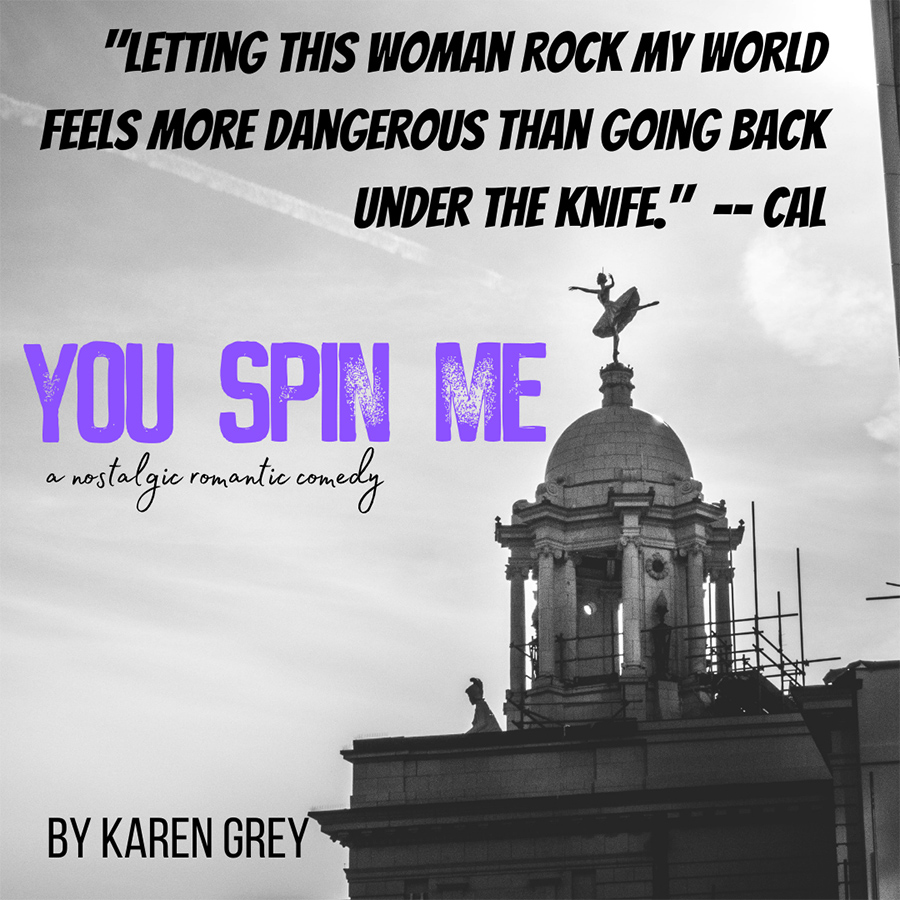 Teaser from YOU SPIN ME, the third book in the adult nostalgic romance series, Boston Classics, by Karen Grey