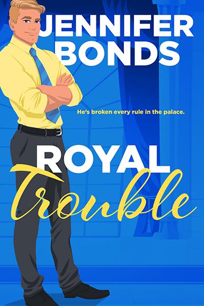 ROYAL TROUBLE, a stand-alone adult contemporary romance by Jennifer Bonds