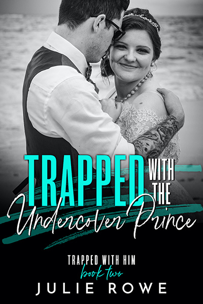 TRAPPED WITH THE UNDERCOVER PRINCE, the second book in the adult contemporary romance series, Trapped With Him, by Julie Rowe