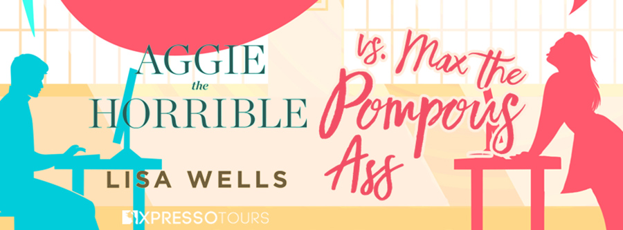 Entangled Amara and author Lisa Wells are revealing the cover to AGGIE THE HORRIBLE VS. MAX THE POMPOUS ASS, a standalone adult contemporary romance, releasing July 19, 2021