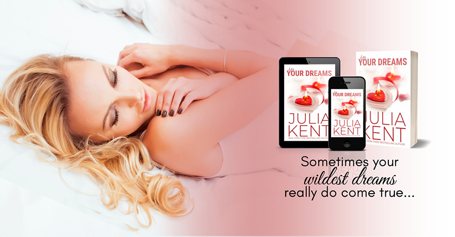 Teaser from IN YOUR DREAMS, a prequel in the adult comedy romance series, Her Billionaires, by New York Timesand USA Today bestselling author, Julia Kent